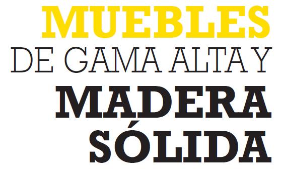 MUEBLES DE GAMA ALTA Y MADERA SÓLIDA