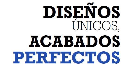DISEÑOS ÚNICOS, ACABADOS PERFECTOS
