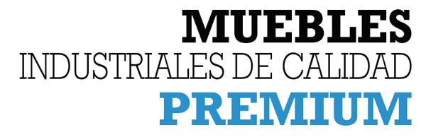 MUEBLES INDUSTRIALES DE CALIDAD PREMIUM