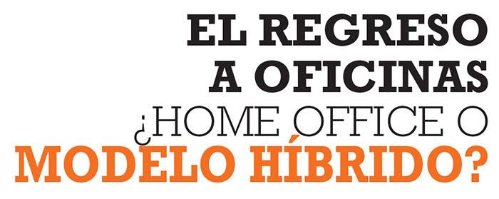 EL REGRESO A OFICINAS ¿HOME OFFICE O MODELO HÍBRIDO?