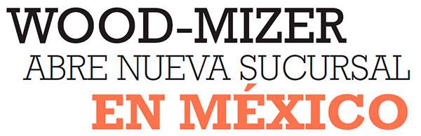 WOOD-MIZER ABRE NUEVA SUCURSAL EN MÉXICO