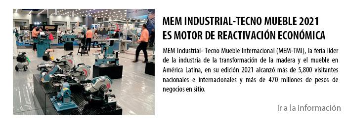MEM INDUSTRIAL-TECNO MUEBLE 2021 ES MOTOR DE REACTIVACIÓN ECONÓMICA MEM Industrial- Tecno Mueble Internacional